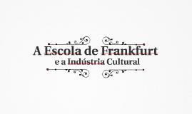 A escola de Frankfurt e a Indústria cultural