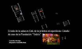 """El baile de la salsa en Cali, de la práctica al espectáculo: Estudio de caso de la Fundación """"Delirio"""""""