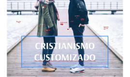 CRISTIANISMO CUSTOMIZADO