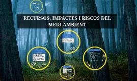 Copy of RECURSOS, IMPACTES I RISCOS DEL MEDI AMBIENT