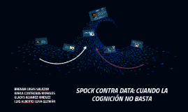 Copy of SPOCK CONTRA DATA: CUANDO LA COGNICIÓN NO BASTA