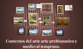 Contextos del arte arte prehispanico y medieval temprano.