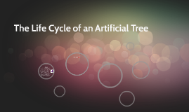 The Life Cycle of an Artificial Tree