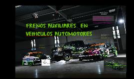 Copy of FRENOS AUXILIARES  EN VEHICULOS AUTOMOTRISES