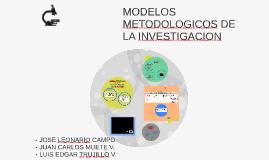 Copy of MODELOS METODOLOGICOS DE LA INVESTIGACION