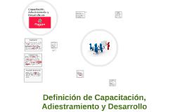 Copy of Definición de Capacitación, Adiestramiento y Desarrollo