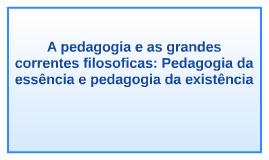 A pedagogia e as grandes correntes filosoficas: Pedagogia da