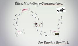 ETICA, MARKETING Y CONSUMERISMO