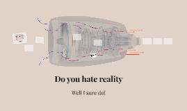 Do you hate reality
