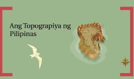 Copy of Ang Topograpiya ng Pilipinas