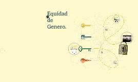 Copy of Equidad     de Genero.
