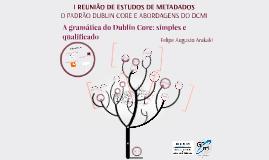 Dublin Core: simples, qualificado e sua gramática