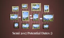 Semi 2017 Potential Dates ;)