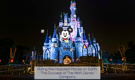 Ruling the Happiest Places on Earth: The Success of The Walt