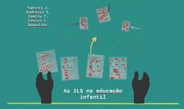Copy of As ILS na educação infantil