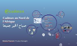 Copy of Cadmax au Nord de l'Afrique