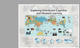 Copy of Exploring Distributed Cognition and Situated Learning