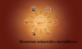 Copy of Recursos minerales metalíferos