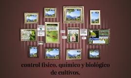control fisico,quimico y viologico de cultivos.