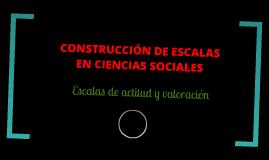 CONSTRUCCIÓN DE ESCALAS  EN LAS CIENCIAS SOCIALES