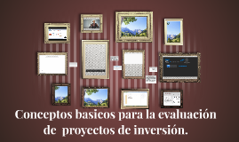 Conceptos basicos para la evaluación de  proyectos de invers