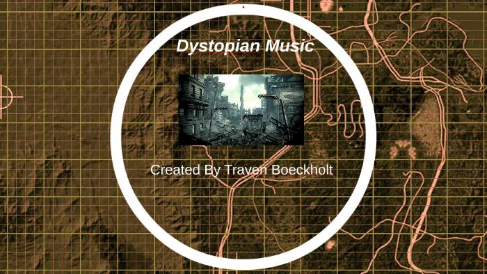 Dystopian Music by Traven Boeckholt on Prezi
