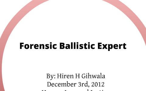 Forensic Ballistics Expert By Hiren Gihwala On Prezi