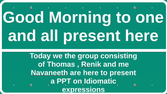 Good Morning To One And All Present Here By Thomas Uthup On Prezi