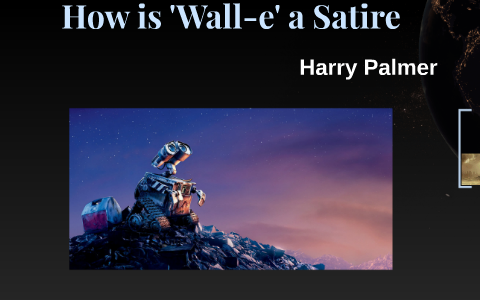 How Is Wall E A Satire By Harry Palmer On Prezi