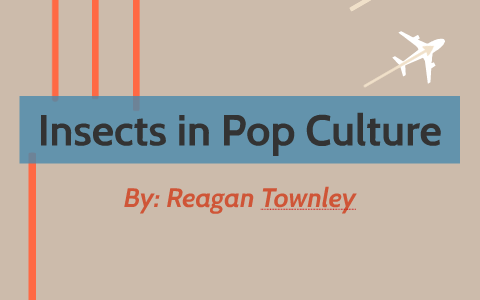 Insects in Pop Culture by Reagan Townley on Prezi