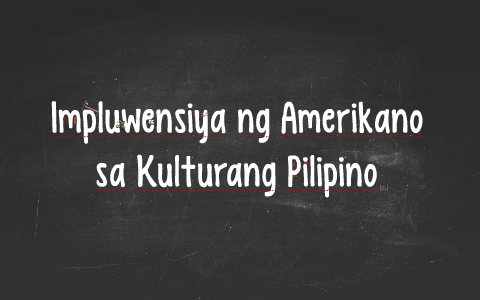 Impluwensiya ng Amerikano sa Kulturang Pilipino by Ian