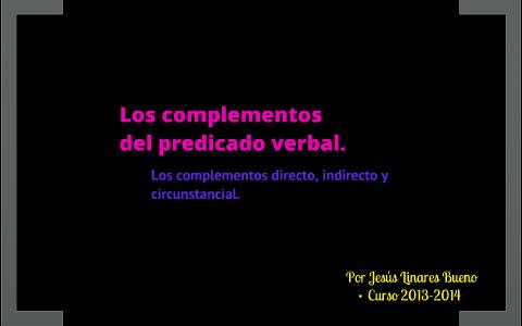 9ab12a921781 Los complementos del predicado verbal. by Jesús Linares on Prezi