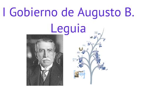 Primer Gobierno De Augusto B Leguia By Alessandra Gutarra Tavara