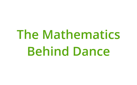 The Mathematics Behind Dance by Meghan Lee on Prezi