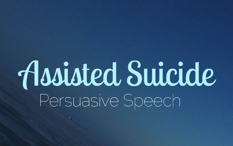 Copy Of Assisted Suicide Persuasive Speech By Annabelle Eades On Prezi