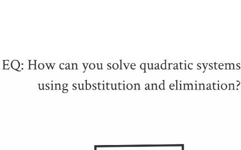 Solving Quadratic Systems By Substitution And Elimination By Cathy