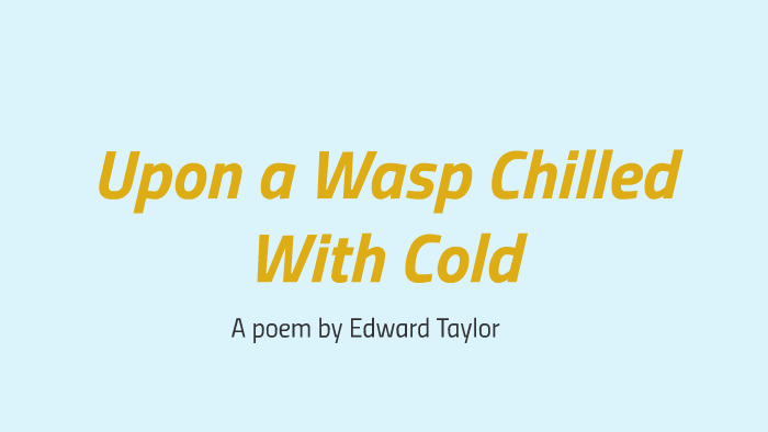 upon a wasp chilled with cold