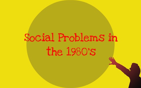 Social Problems in the 1980's by Ryan Lopez on Prezi