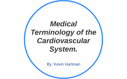 Medical Terminology of the Cardiovascular System  by kevin
