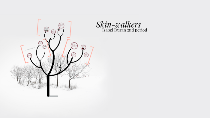 Skinwalkers by isabel marilu on Prezi
