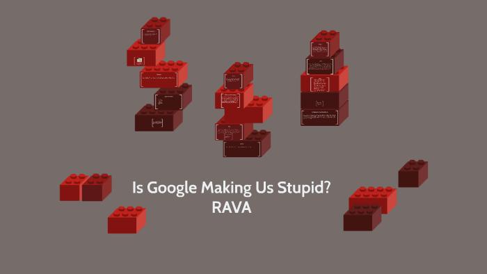 Is Google Making Us Stupid? RAVA by Shane Shadrick on Prezi