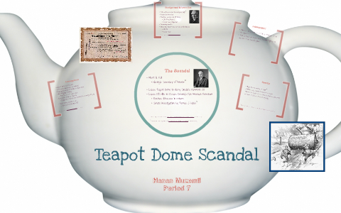 The Teapot Dome Scandal By Hanan Muzemil On Prezi