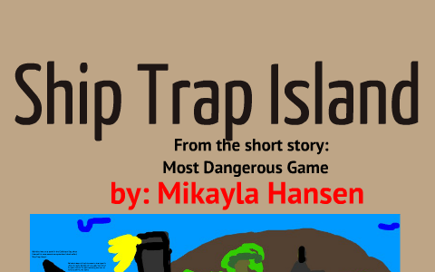 Most Dangerous Game Map by Mikayla Hansen on Prezi on the most dangerous game map, ship game map, ship treasure map,