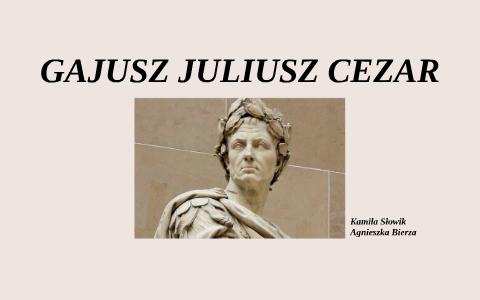 Gajusz Juliusz Cezar By Kamila Slowik On Prezi