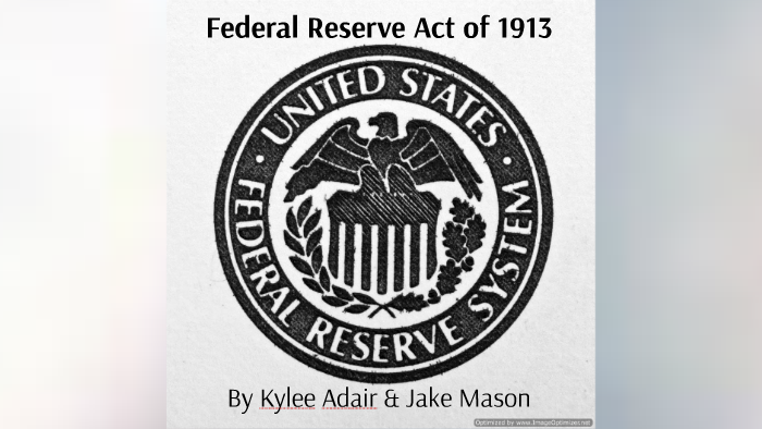 Federal Reserve Act of 1913 by Kylee Adair on Prezi
