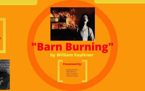 """Barn Burning"" by William Faulkner by Maralee Hanners on Prezi"
