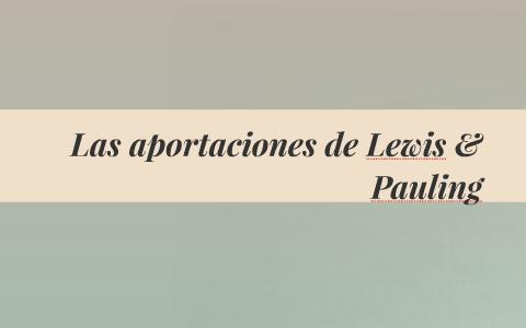 Las Aportaciones De Lewis Pauling By Kimberly Gonzalez On