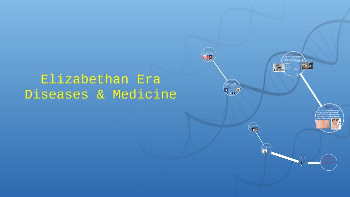 Elizabethan Era Diseases & Medicine by Daniela Martinez on Prezi