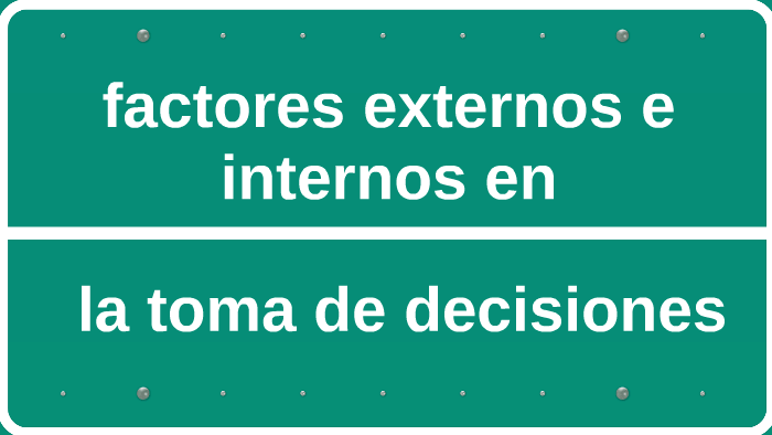 Factores Externos E Internos En La Toma De Decisiones By