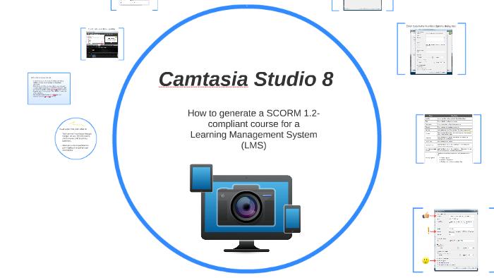 Camtasia SCORM 1 2 Publishing by Tom Dell on Prezi
